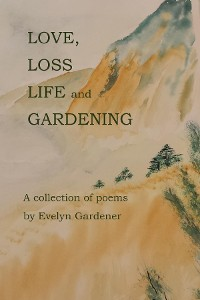 Cover Love, Loss, Life and Gardening