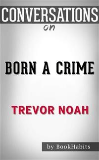 Cover Born a Crime: Stories from a South African Childhood byTrevor Noah | Conversation Starters