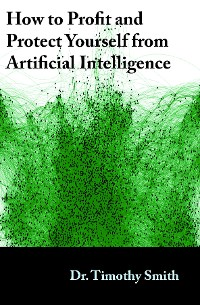 Cover How to Profit and Protect Yourself from Artificial Intelligence