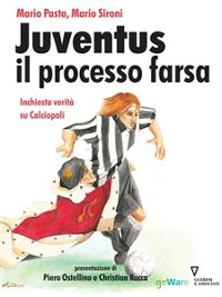 Cover Juventus e il processo farsa. Inchiesta verità su Calciopoli