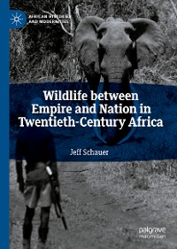 Cover Wildlife between Empire and Nation in Twentieth-Century Africa