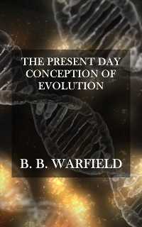 Cover The Present Day Conception of Evolution