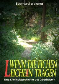 Cover WENN DIE EICHEN LEICHEN TRAGEN