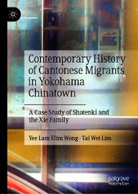 Cover Contemporary History of Cantonese Migrants in Yokohama Chinatown