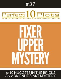 "Cover Perfect 10 Fixer Upper Mystery Plots #37-6 ""NUGGETS IN THE BRICKS – AN ADRIENNE & ART MYSTERY"""
