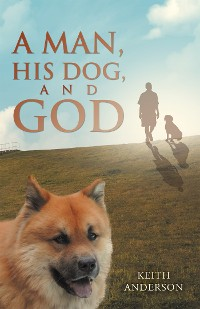 Cover A Man, His Dog, and God