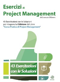 """Cover Esercizi di Project Management - 43 Esercitazioni con le Soluzioni per integrare la I Edizione del libro """"Corso Pratico di Project Management"""""""