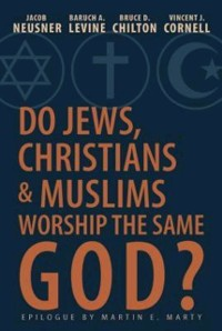 Cover Do Jews, Christians and Muslims Worship the Same God?