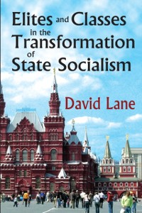 Cover Elites and Classes in the Transformation of State Socialism