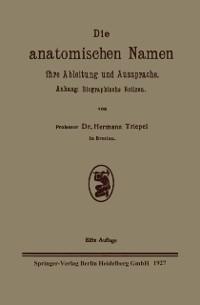Cover Die anatomischen Namen, ihre Ableitung und Aussprache