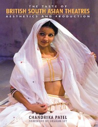 Cover The Taste of British South Asian Theatres: Aesthetics and Production