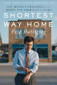 Cover Shortest Way Home: One Mayor's Challenge and a Model for America's Future