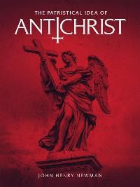 Cover The Patristical Idea of Antichrist