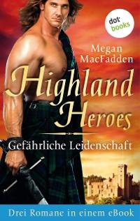 Cover Highland Heroes - Gefährliche Leidenschaft: Drei Romane in einem eBook