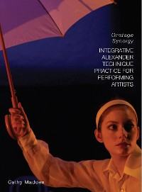 Cover Integrative Alexander Technique Practice for Performing Artists