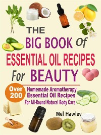 Cover The Big Book Of Essential Oil Recipes For Healing & Health: Over 200 Aromatherapy Remedies For Common Ailments