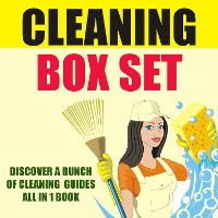 Cover Cleaning Box Set: Discover A Bunch Of Cleaning Guides All In 1 Book