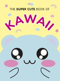 Cover The Super Cute Book of Kawaii