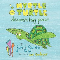 Cover Myrtle the Turtle Discovers Hug Power