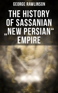 "Cover The History of Sassanian ""New Persian"" Empire"