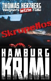 Cover Skrupellos: Wegners letzte Fälle