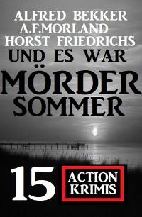 Cover Und es war Mördersommer: 15 Action Krimis