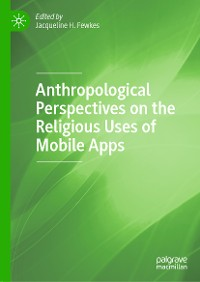 Cover Anthropological Perspectives on the Religious Uses of Mobile Apps