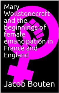 Cover Mary Wollstonecraft and the beginnings of female emancipation in France and   England