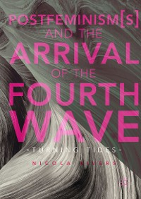 Cover Postfeminism(s) and the Arrival of the Fourth Wave