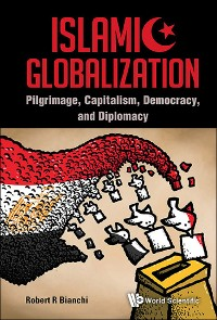 Cover Islamic Globalization: Pilgrimage, Capitalism, Democracy, And Diplomacy