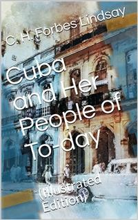 Cover Cuba and Her People of To-day / An account of the history and progress of the island / previous to its independence