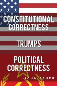 Cover Constitutional Correctness Trumps Political Correctness