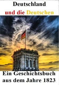 Cover Deutschland und die Deutschen: Ein Geschichtsbuch aus dem Jahre 1823