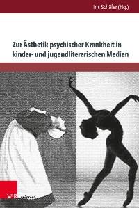 Cover Zur Ästhetik psychischer Krankheit in kinder- und jugendliterarischen Medien