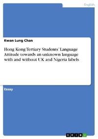 Cover Hong Kong Tertiary Students' Language Attitude towards an unknown language with and without UK and Nigeria labels