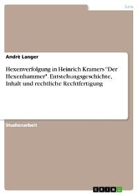 """Cover Hexenverfolgung in Heinrich Kramers """"Der Hexenhammer"""". Entstehungsgeschichte, Inhalt und rechtliche Rechtfertigung"""