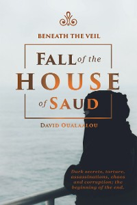Cover Beneath the Veil Fall of the House of Saud