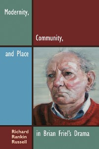 Cover Modernity, Community, and Place in Brian Friel's Drama