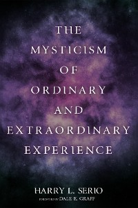 Cover The Mysticism of Ordinary and Extraordinary Experience
