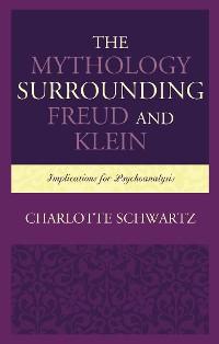 Cover The Mythology Surrounding Freud and Klein