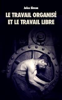 Cover Le Travail organisé et le Travail Libre
