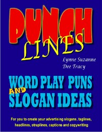 Cover Punch Lines: Word Play Puns and Slogan Ideas for You to Create Your Advertising Slogans, Taglines, Headlines, Straplines, Captions and Copywriting