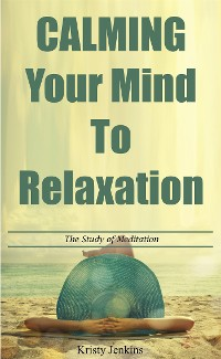Cover Calming Your Mind To Relaxation