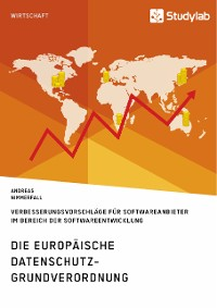 Cover Die europäische Datenschutz-Grundverordnung. Verbesserungsvorschläge für Softwareanbieter im Bereich der Softwareentwicklung