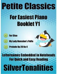 Cover Petite Classics for Easiest Piano Booklet Y1 – Fur Elise My Lady Hunsdon's Puffe Prelude Opus 28 Number 4 Letter Names Embedded In Noteheads for Quick and Easy Reading
