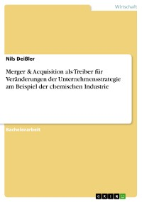 Cover Merger & Acquisition als Treiber für Veränderungen der Unternehmensstrategie am Beispiel der chemischen Industrie