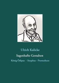 Cover Sagenhafte Gestalten: König Ödipus - Sisyphus - Prometheus