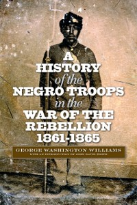Cover History of the Negro Troops in the War of the Rebellion, 1861-1865