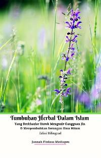 Cover Tumbuhan Herbal Dalam Islam Yang Berkhasiat Untuk Mengusir Gangguan Jin & Menyembuhkan Serangan Ilmu Hitam Edisi Bilingual