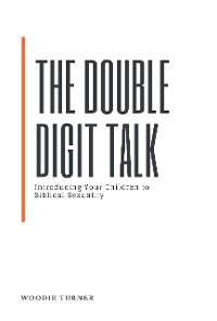 Cover The Double Digit Talk: Introducing Your Children to Biblical Sexuality